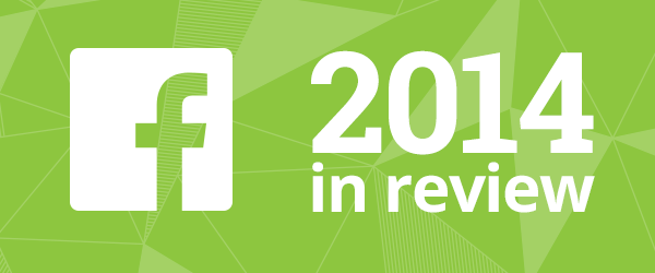 What did Facebook do in 2014?  Year in Review